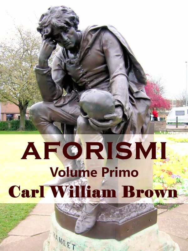 Aforismi. Volume Primo. Carl William Brown
